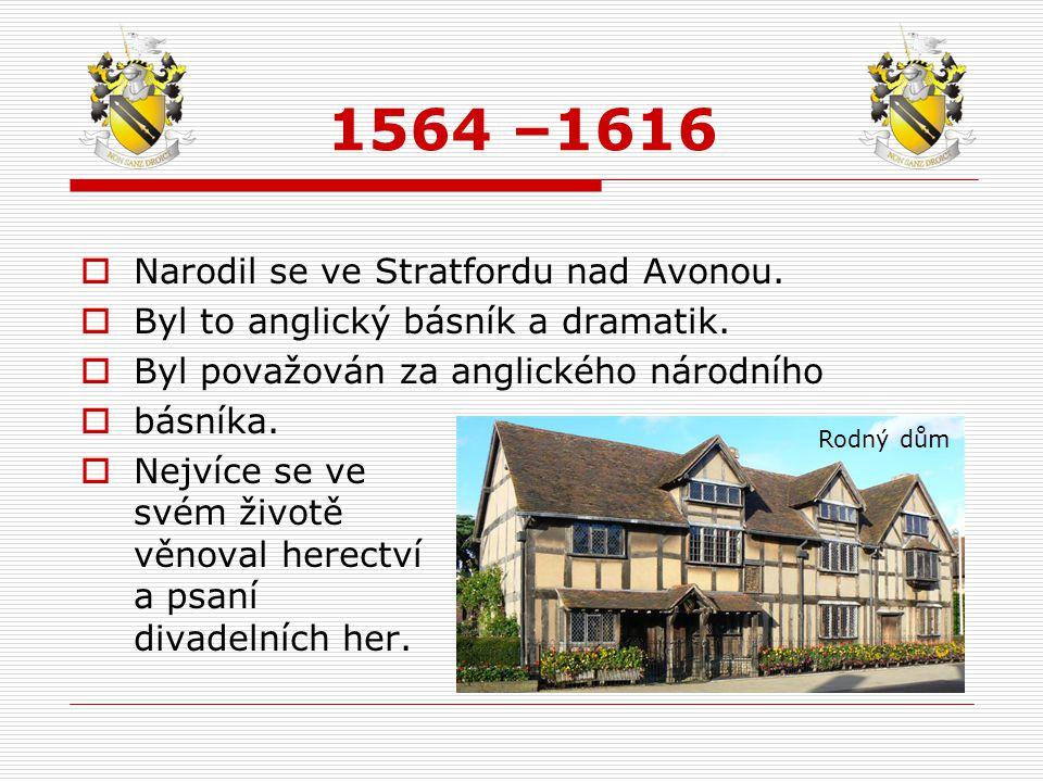1564 –1616 Narodil se ve Stratfordu nad Avonou.