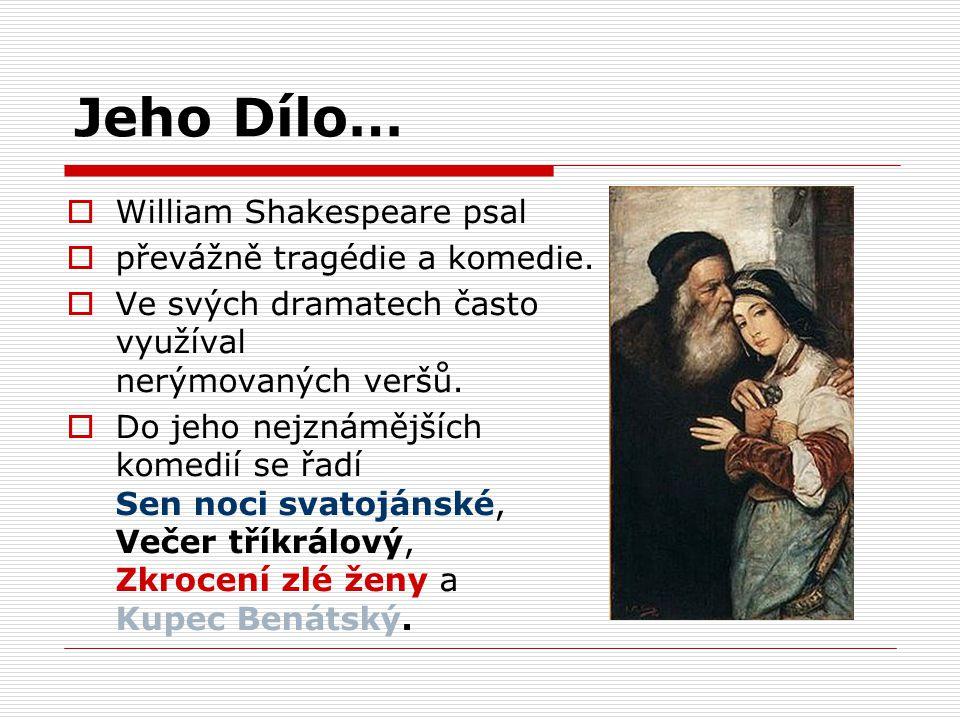 Jeho Dílo… William Shakespeare psal převážně tragédie a komedie.