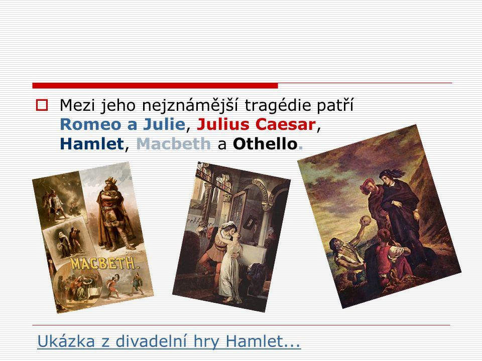 Mezi jeho nejznámější tragédie patří Romeo a Julie, Julius Caesar, Hamlet, Macbeth a Othello.