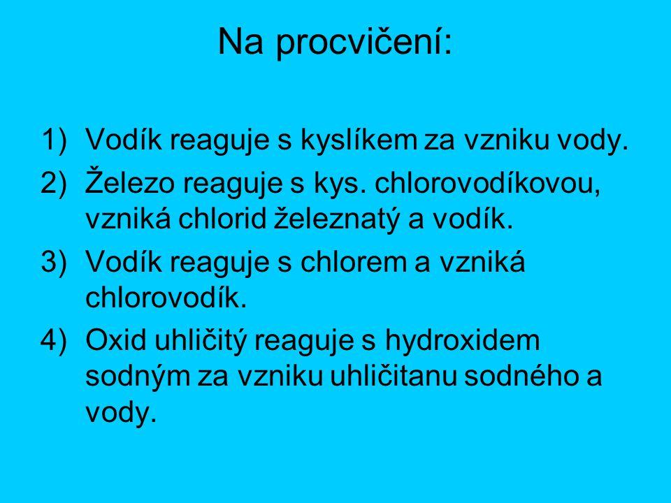 Na procvičení: Vodík reaguje s kyslíkem za vzniku vody.