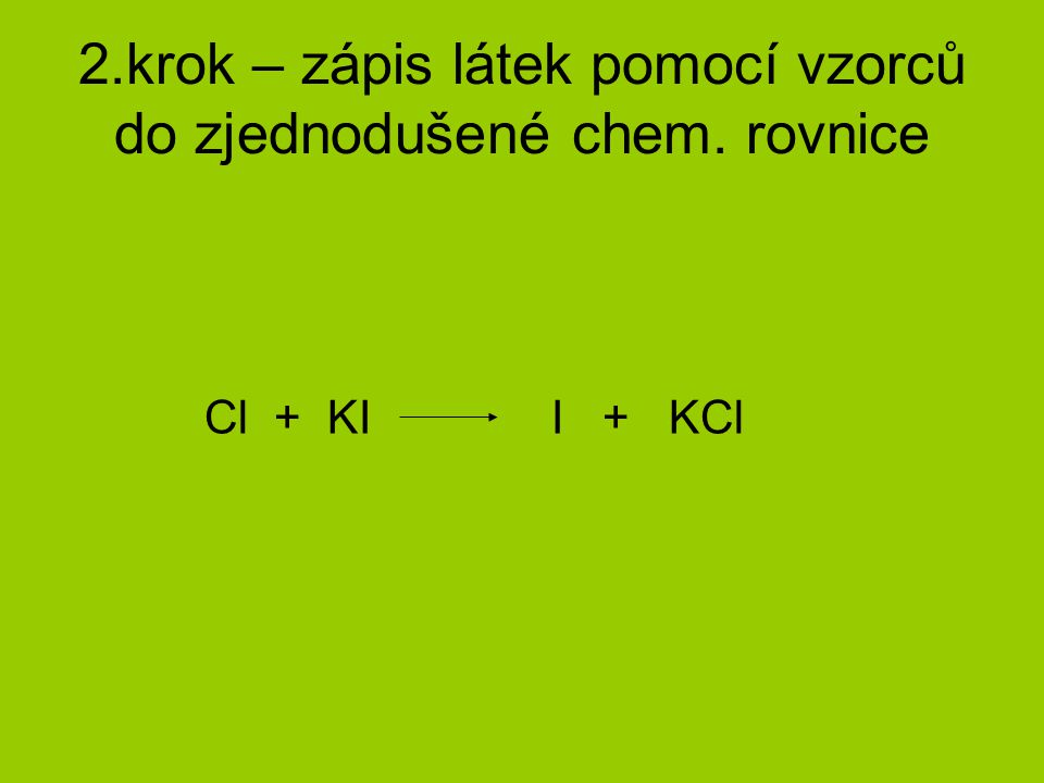 2.krok – zápis látek pomocí vzorců do zjednodušené chem. rovnice