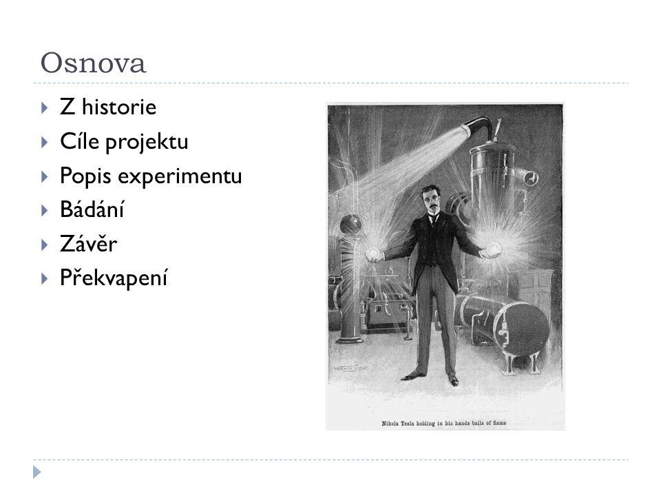 Osnova Z historie Cíle projektu Popis experimentu Bádání Závěr