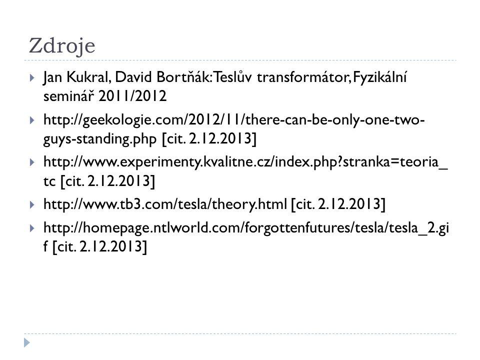Zdroje Jan Kukral, David Bortňák: Teslův transformátor, Fyzikální seminář 2011/2012.