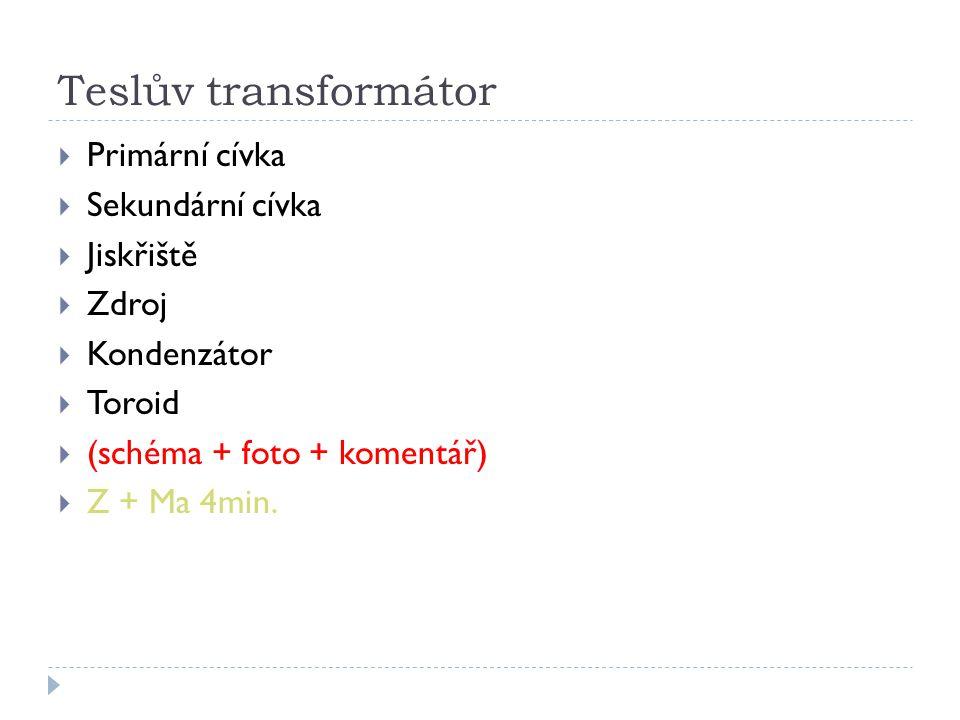 Teslův transformátor Primární cívka Sekundární cívka Jiskřiště Zdroj