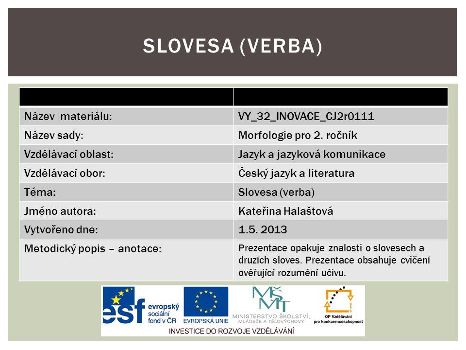 Slovesa (verba) Název materiálu: VY_32_INOVACE_CJ2r0111 Název sady: