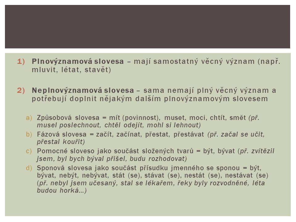 Plnovýznamová slovesa – mají samostatný věcný význam (např