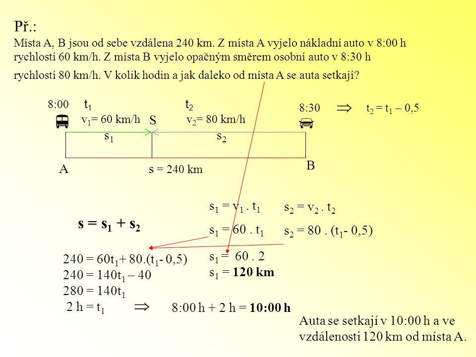   Př.:  s = s1 + s2  S s1 s2 B A s = 240 km s1 = v1 . t1