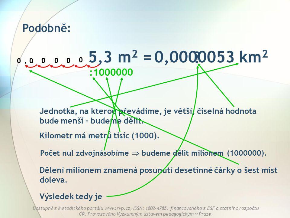 Podobně: 5,3 m2 = km2. 0,0000053. , : 1000. 000.
