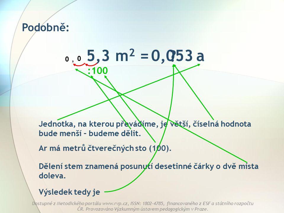 Podobně: 5,3 m2 = a. 0,053. , : 100. Jednotka, na kterou převádíme, je větší, číselná hodnota bude menší – budeme dělit.