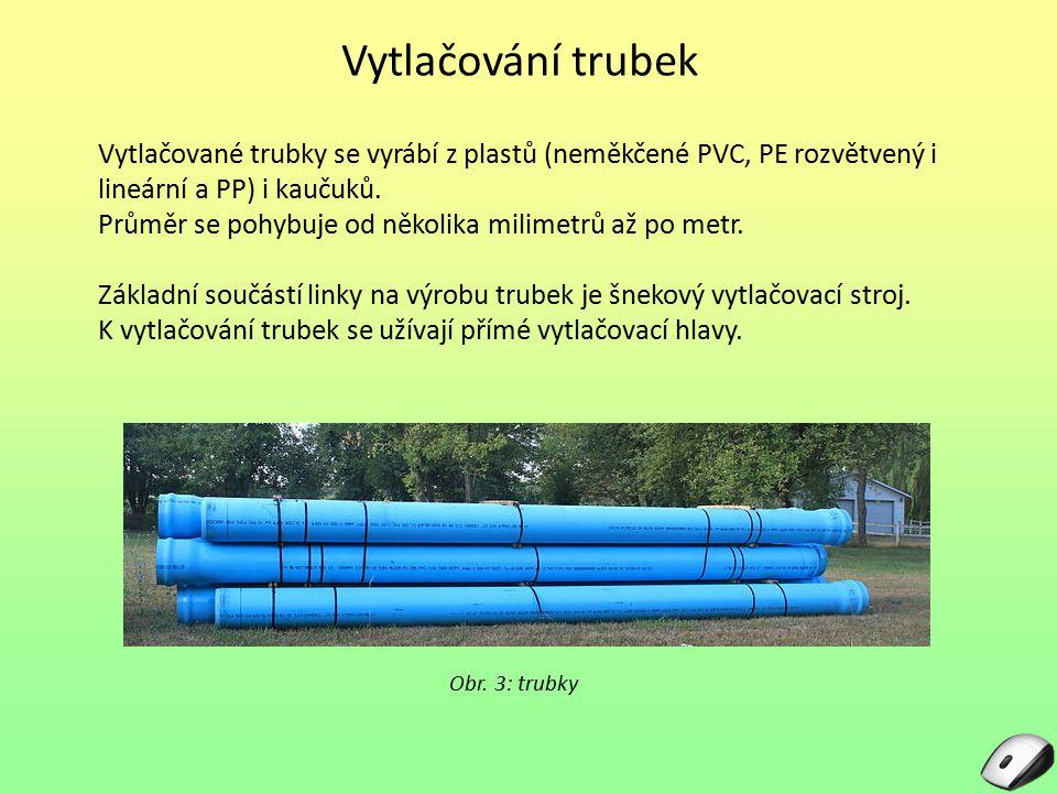 Vytlačování trubek Vytlačované trubky se vyrábí z plastů (neměkčené PVC, PE rozvětvený i lineární a PP) i kaučuků.