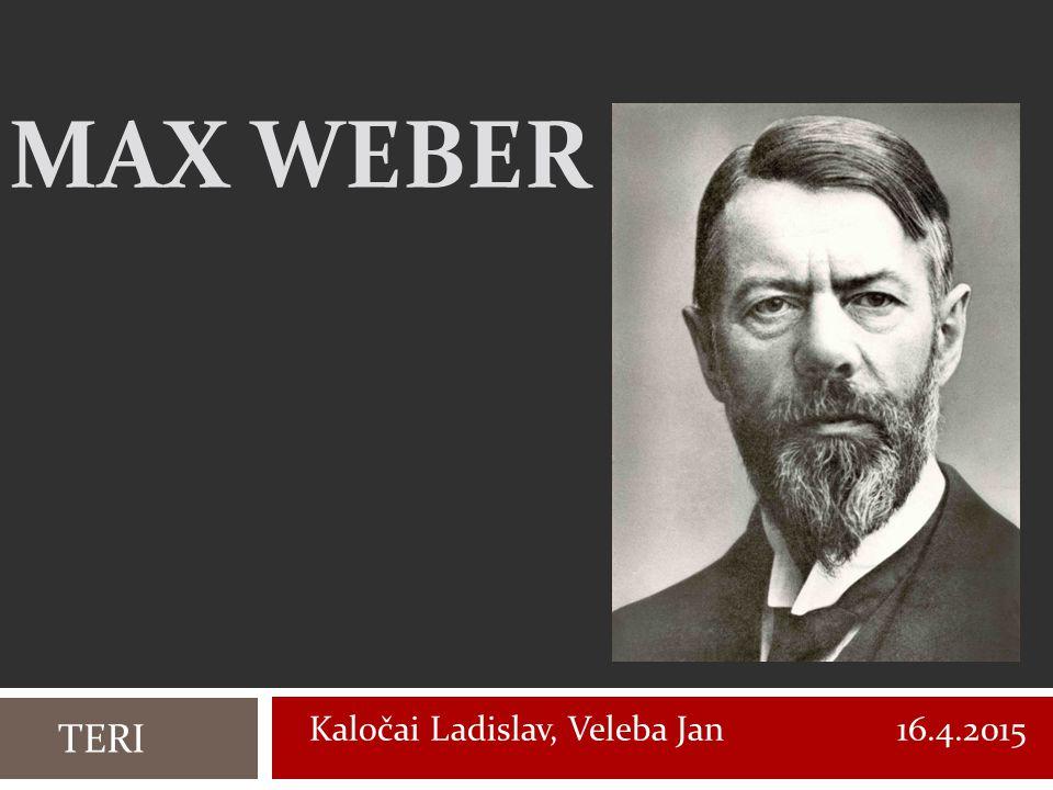 Max weber Kaločai Ladislav, Veleba Jan 16.4.2015 TERI