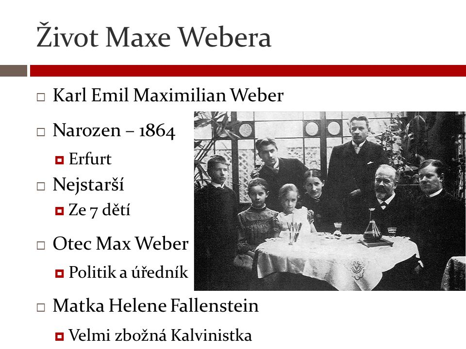 Život Maxe Webera Karl Emil Maximilian Weber Narozen – 1864 Nejstarší