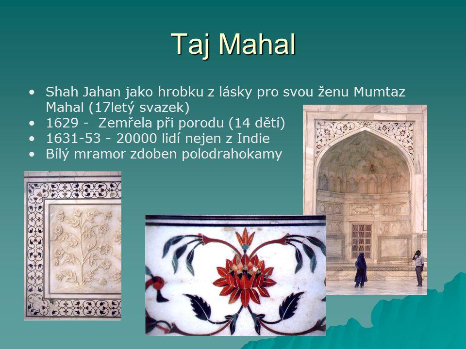 Taj Mahal Shah Jahan jako hrobku z lásky pro svou ženu Mumtaz Mahal (17letý svazek) 1629 - Zemřela při porodu (14 dětí)