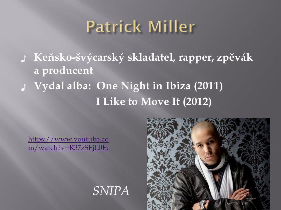 Patrick Miller Keňsko-švýcarský skladatel, rapper, zpěvák a producent. Vydal alba: One Night in Ibiza (2011)