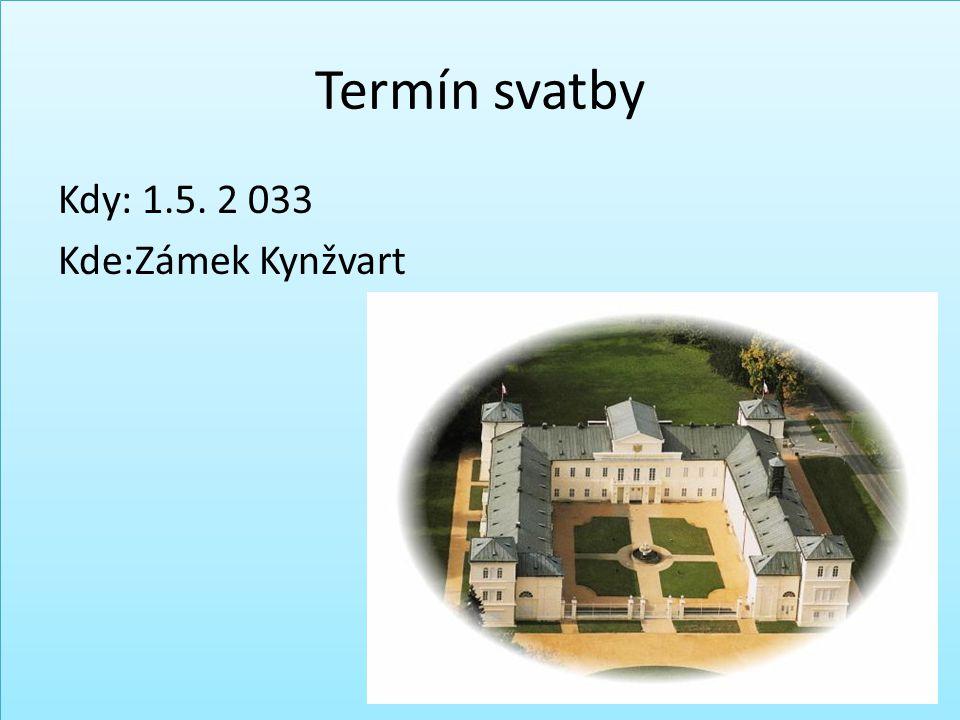 Termín svatby Kdy: 1.5. 2 033 Kde:Zámek Kynžvart