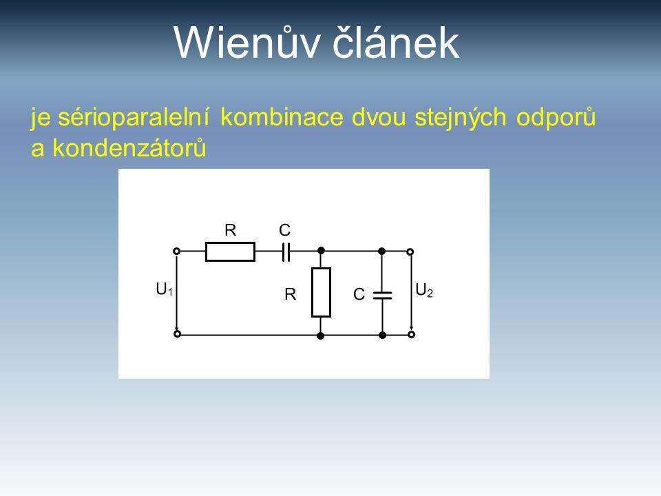 Wienův článek je sérioparalelní kombinace dvou stejných odporů