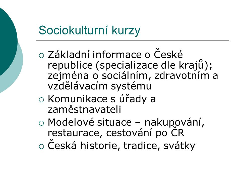 Sociokulturní kurzy Základní informace o České republice (specializace dle krajů); zejména o sociálním, zdravotním a vzdělávacím systému.