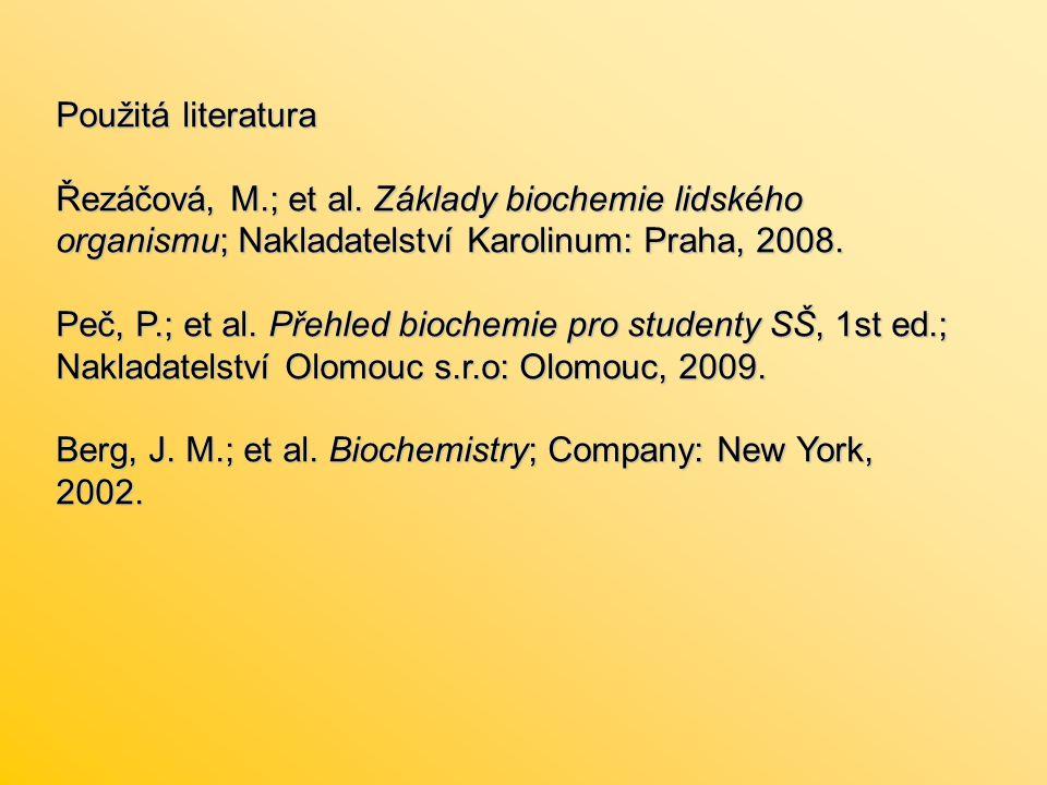 Použitá literatura Řezáčová, M.; et al. Základy biochemie lidského organismu; Nakladatelství Karolinum: Praha, 2008.