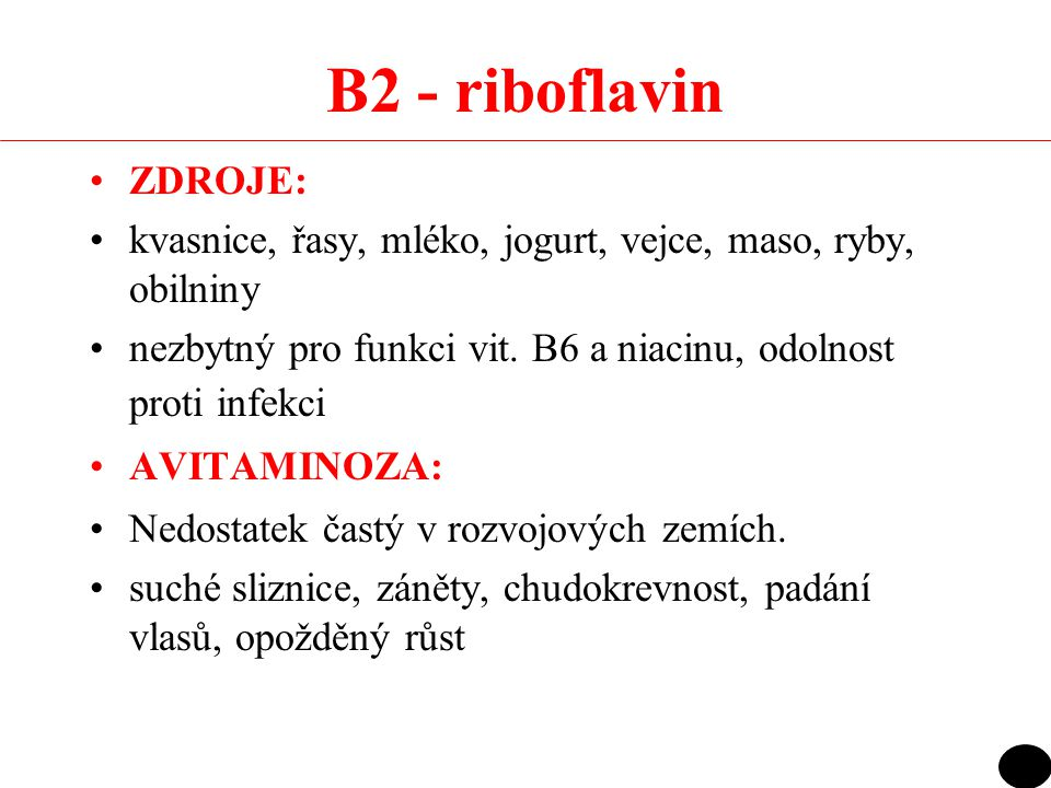 B2 - riboflavin ZDROJE: kvasnice, řasy, mléko, jogurt, vejce, maso, ryby, obilniny. nezbytný pro funkci vit. B6 a niacinu, odolnost proti infekci.