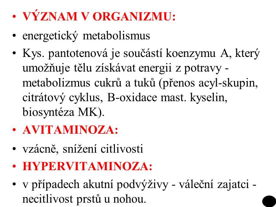 VÝZNAM V ORGANIZMU: energetický metabolismus.