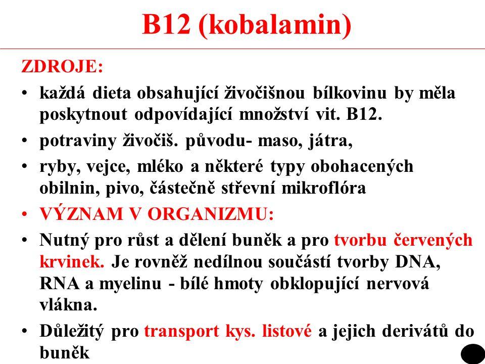 B12 (kobalamin) ZDROJE: každá dieta obsahující živočišnou bílkovinu by měla poskytnout odpovídající množství vit. B12.