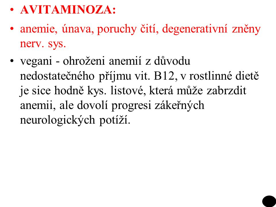 AVITAMINOZA: anemie, únava, poruchy čití, degenerativní zněny nerv. sys.