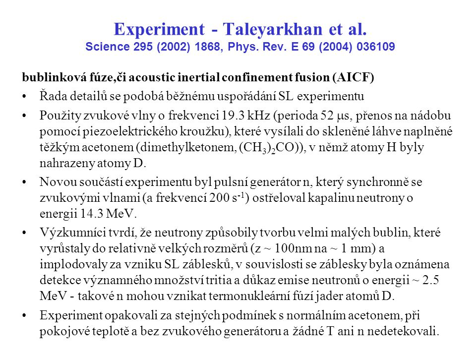 Experiment - Taleyarkhan et al. Science 295 (2002) 1868, Phys. Rev