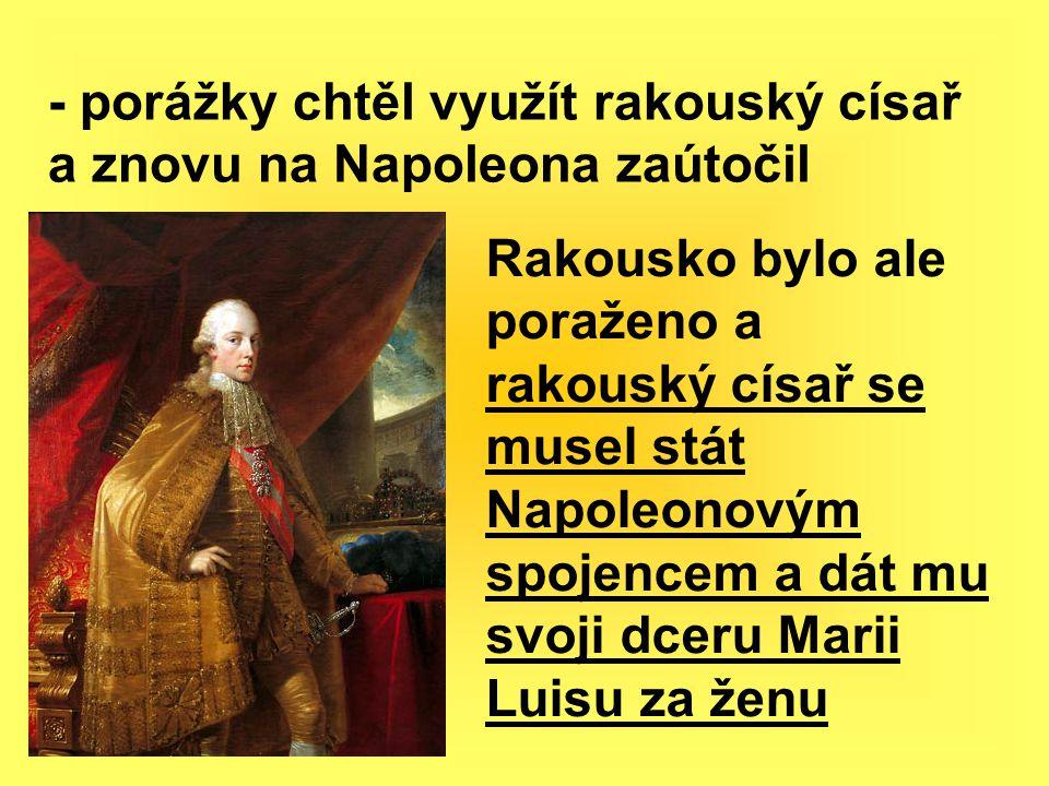 - porážky chtěl využít rakouský císař a znovu na Napoleona zaútočil