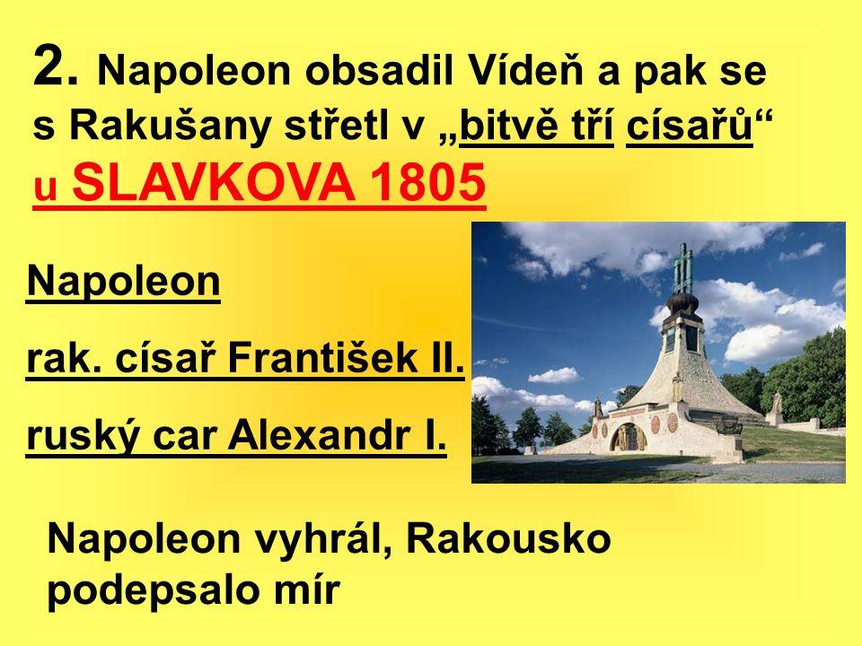 """2. Napoleon obsadil Vídeň a pak se s Rakušany střetl v """"bitvě tří císařů u SLAVKOVA 1805"""