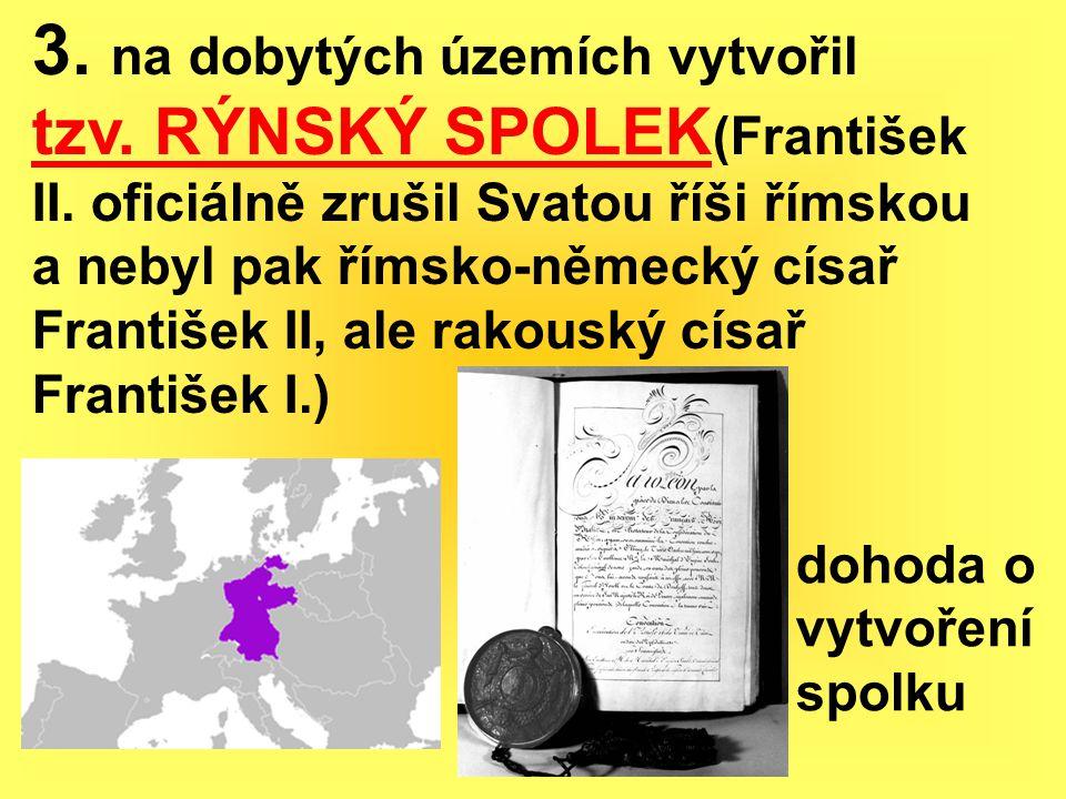 3. na dobytých územích vytvořil tzv. RÝNSKÝ SPOLEK(František II