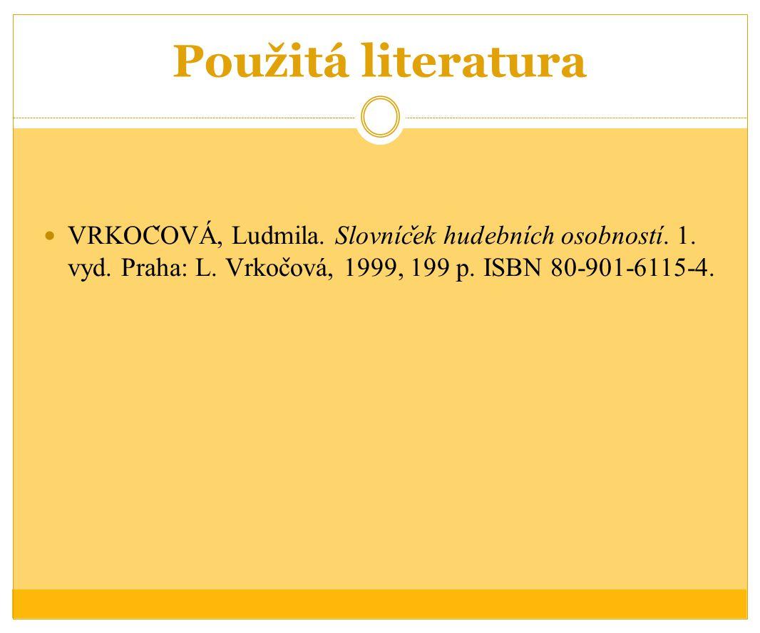 Použitá literatura VRKOČOVÁ, Ludmila. Slovníček hudebních osobností.