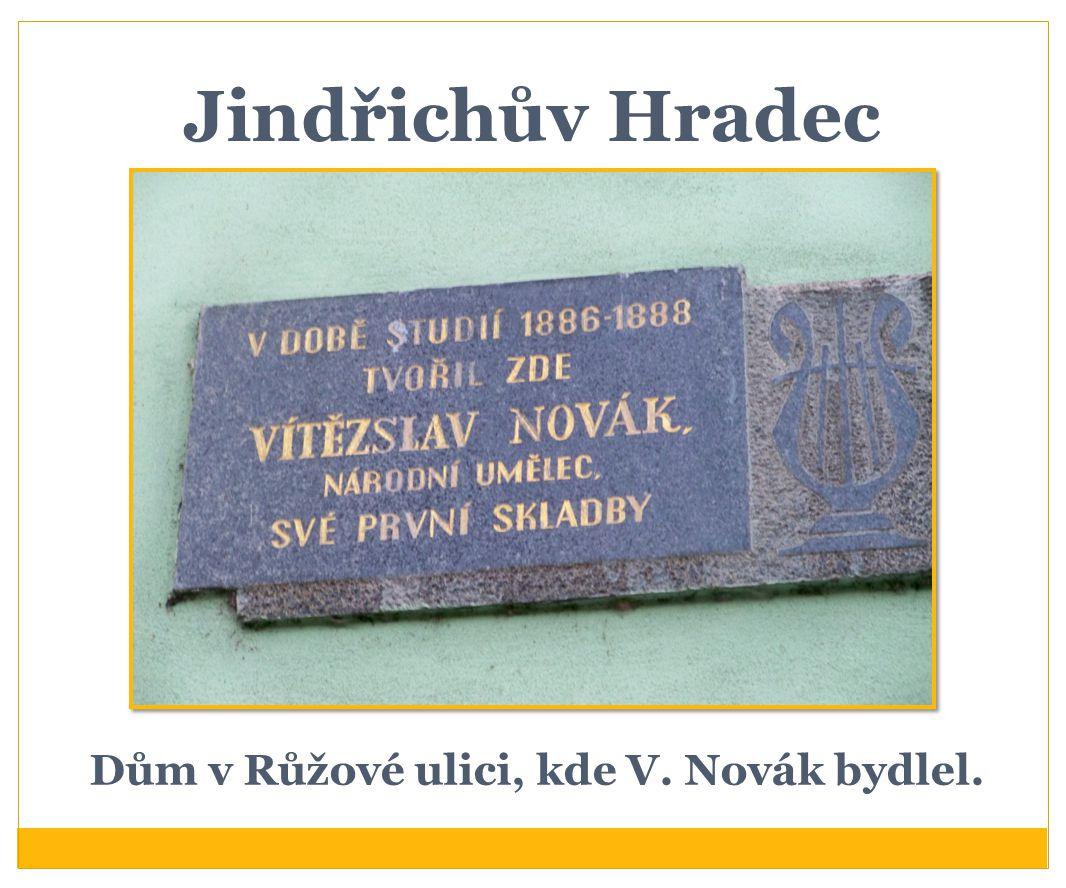 Jindřichův Hradec Dům v Růžové ulici, kde V. Novák bydlel.