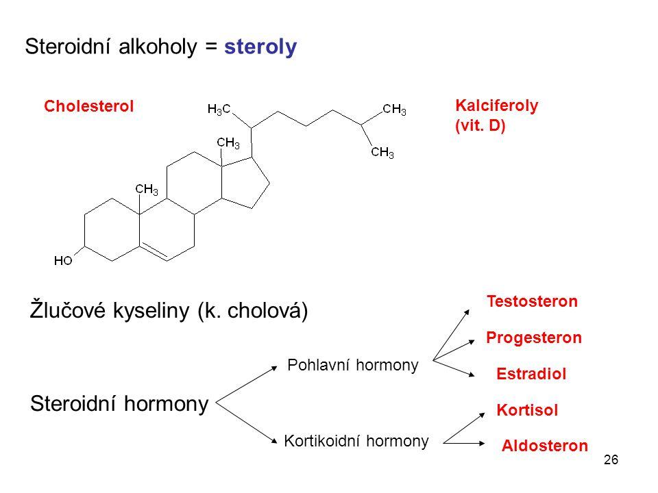 Steroidní alkoholy = steroly