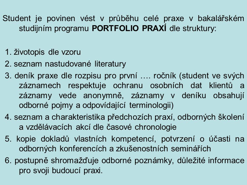 Student je povinen vést v průběhu celé praxe v bakalářském studijním programu PORTFOLIO PRAXÍ dle struktury: