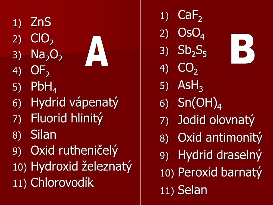 B A CaF2 OsO4 ZnS ClO2 Sb2S5 Na2O2 CO2 OF2 AsH3 PbH4 Sn(OH)4