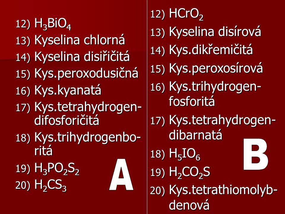 B A HCrO2 Kyselina disírová Kys.dikřemičitá Kys.peroxosírová