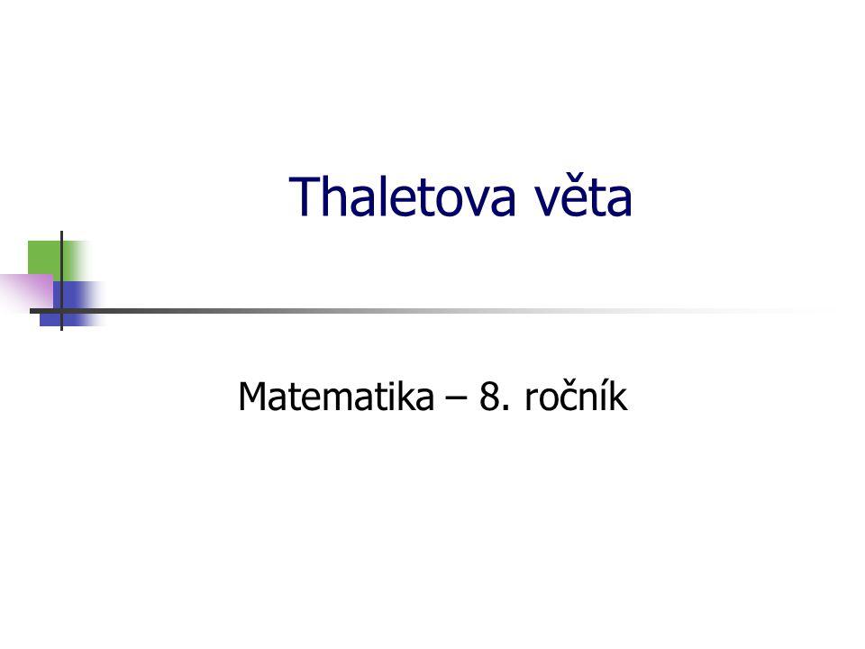 * 16. 7. 1996 Thaletova věta Matematika – 8. ročník *