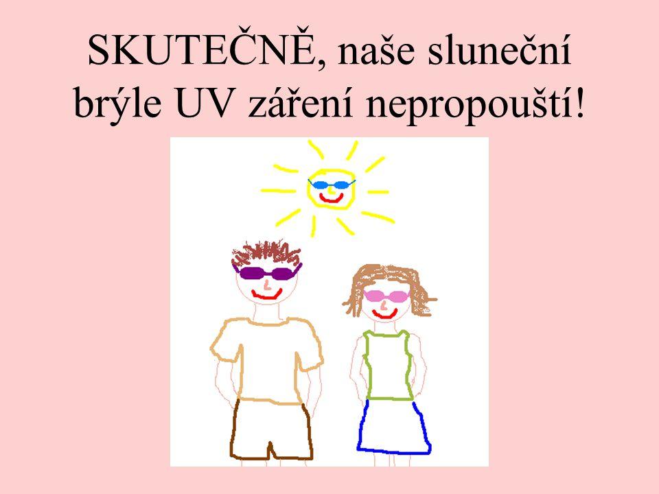 SKUTEČNĚ, naše sluneční brýle UV záření nepropouští!