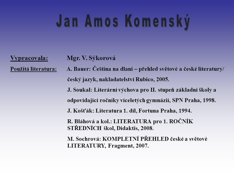 Jan Amos Komenský Vypracovala: Mgr. V. Sýkorová