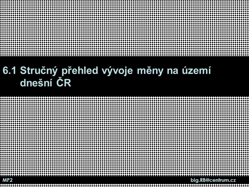 6.1 Stručný přehled vývoje měny na území dnešní ČR