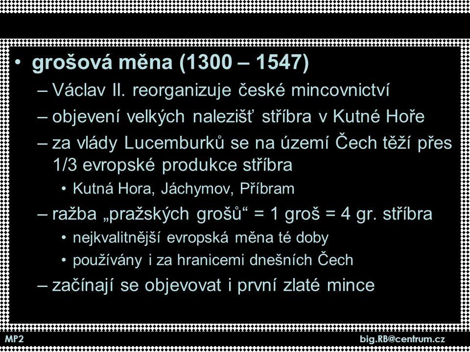 grošová měna (1300 – 1547) Václav II. reorganizuje české mincovnictví