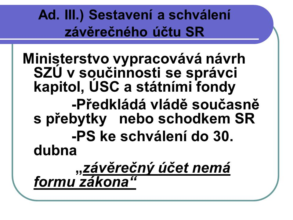 Ad. III.) Sestavení a schválení závěrečného účtu SR