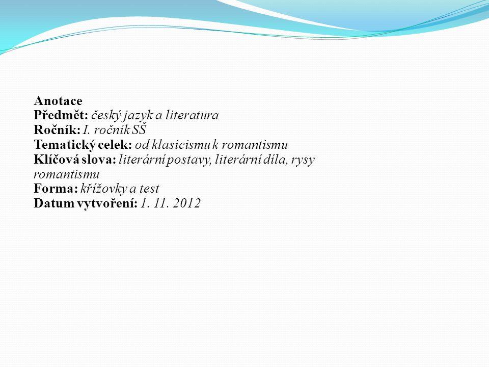 Anotace Předmět: český jazyk a literatura. Ročník: I. ročník SŠ. Tematický celek: od klasicismu k romantismu.