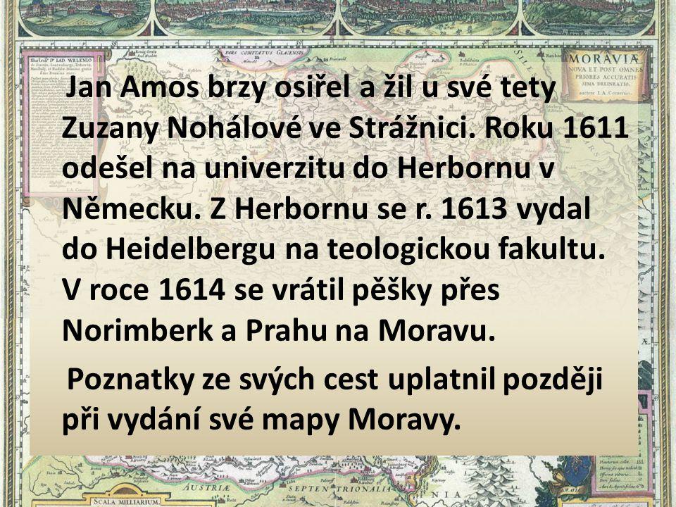 Jan Amos brzy osiřel a žil u své tety Zuzany Nohálové ve Strážnici