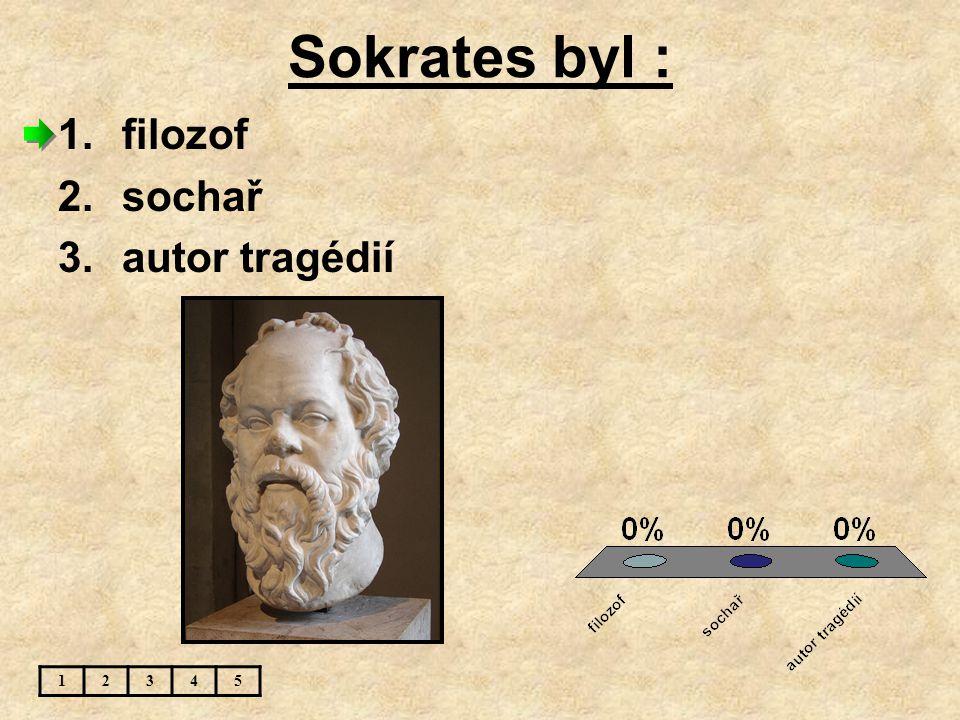 Sokrates byl : filozof sochař autor tragédií 1 2 3 4 5
