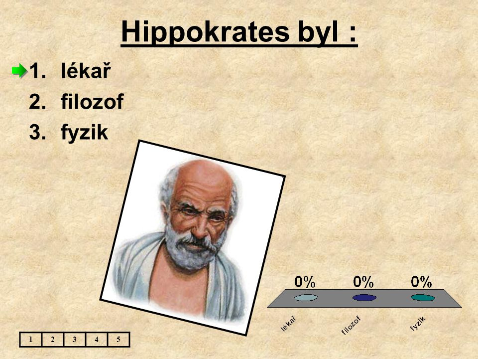 Hippokrates byl : lékař filozof fyzik 1 2 3 4 5