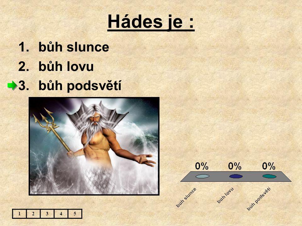 Hádes je : bůh slunce bůh lovu bůh podsvětí 1 2 3 4 5