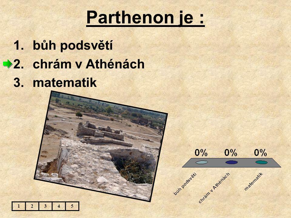 Parthenon je : bůh podsvětí chrám v Athénách matematik 1 2 3 4 5