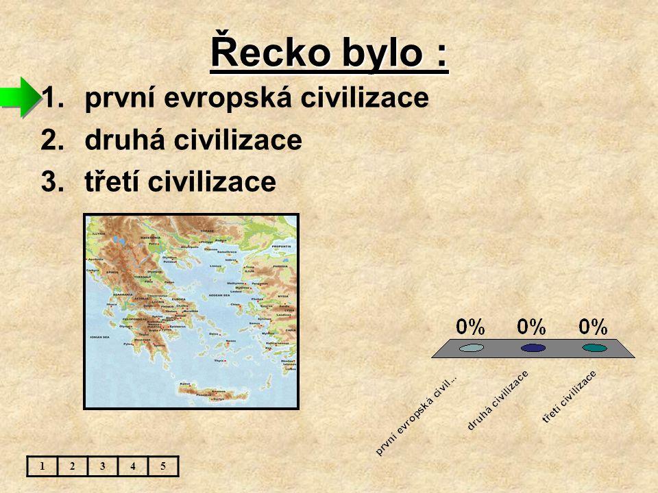 Řecko bylo : první evropská civilizace druhá civilizace