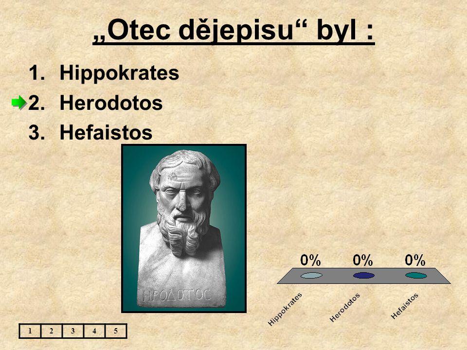 """Otec dějepisu byl : Hippokrates Herodotos Hefaistos 1 2 3 4 5"